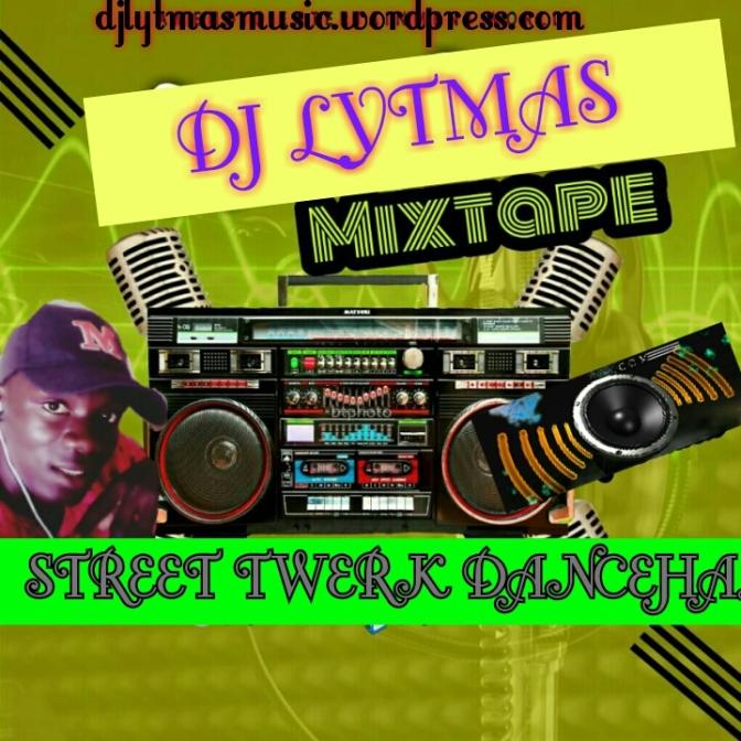 DJ LYTMAS – STREET TWERK DANCEHALL  MIXTAPE